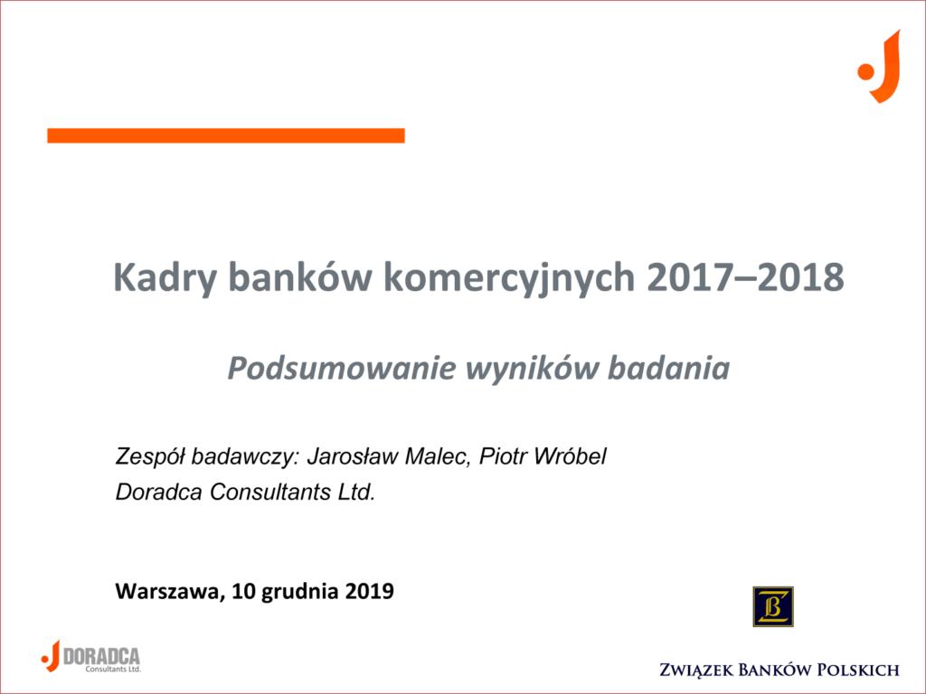 Badanie kadr bankowych 2017-2018 - Podsumowanie wyników badania - Zespół badawczy: Jarosław Malec, Piotr Wróbel