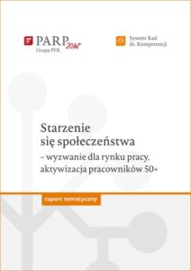 Starzenie się społeczeństw – wyzwania dla rynku pracy, aktywizacja pracowników 50+ (raport PARP) - luty 2021 - Okładka